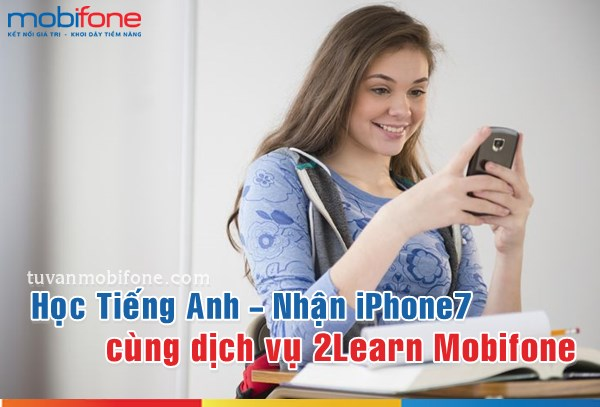 Học Tiếng Anh với dịch vụ 2Learn và nhận iPhone 7 từ Mobifone